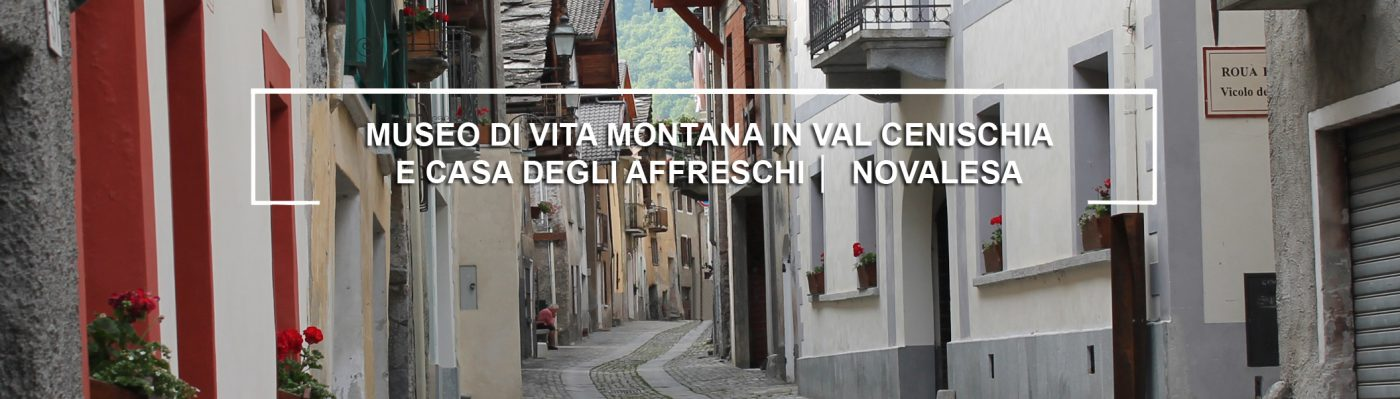 Museo di vita montana e Casa degli Affreschi │ novalesa